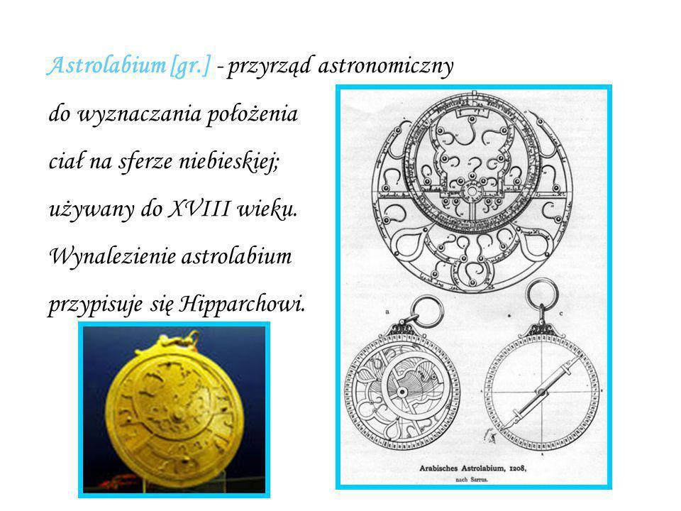 Astrolabium [gr.] - przyrząd astronomiczny